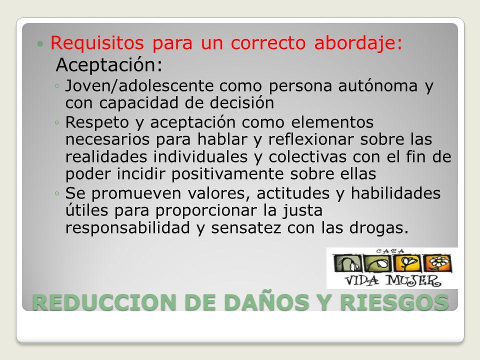 REDUCCION DE DAÑOS Y RIESGOS Requisitos para un correcto abordaje: Aceptación: Joven/adolescente como persona autónoma y con capacidad de decisión Res