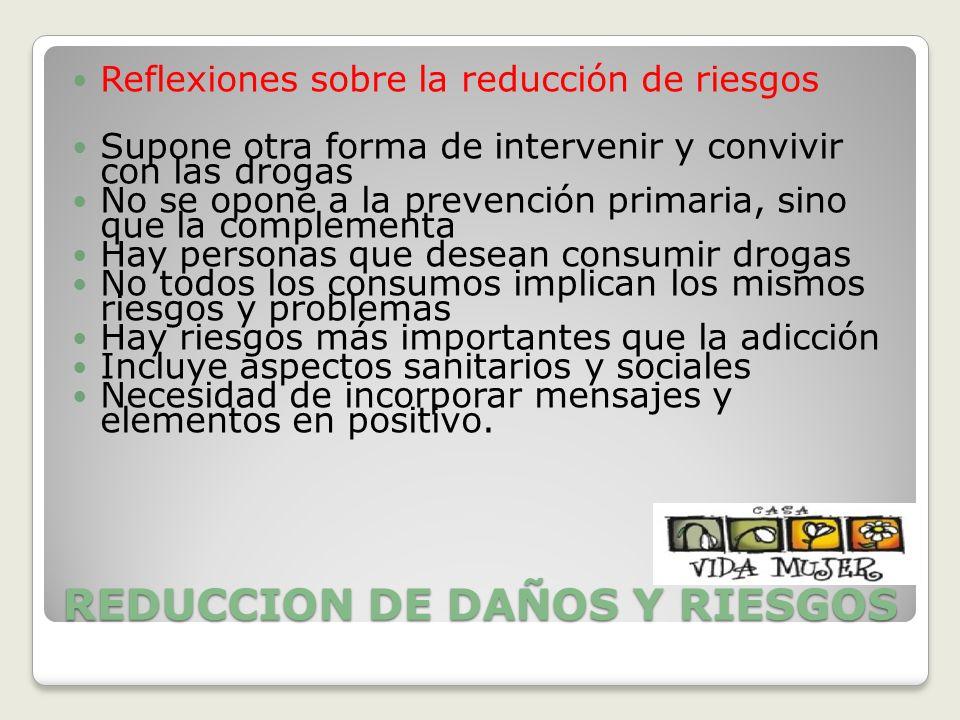 REDUCCION DE DAÑOS Y RIESGOS Reflexiones sobre la reducción de riesgos Supone otra forma de intervenir y convivir con las drogas No se opone a la prev