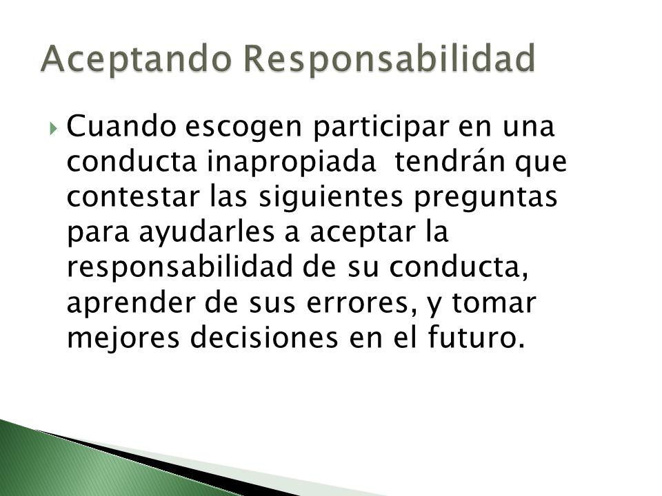 Cuando escogen participar en una conducta inapropiada tendrán que contestar las siguientes preguntas para ayudarles a aceptar la responsabilidad de su