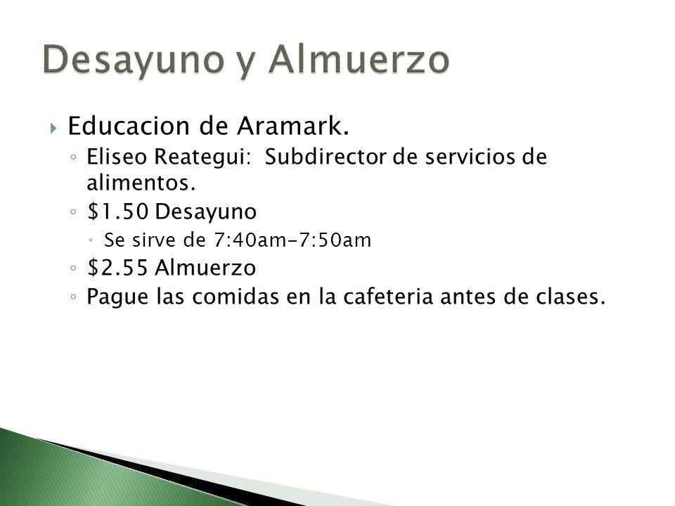 Educacion de Aramark. Eliseo Reategui: Subdirector de servicios de alimentos. $1.50 Desayuno Se sirve de 7:40am-7:50am $2.55 Almuerzo Pague las comida