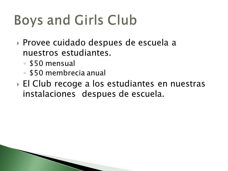 Provee cuidado despues de escuela a nuestros estudiantes. $50 mensual $50 membrecia anual El Club recoge a los estudiantes en nuestras instalaciones d