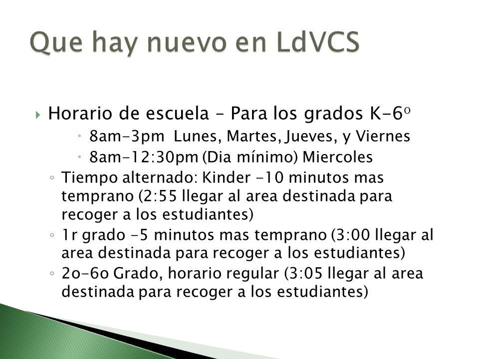 Horario de escuela – Para los grados K-6 o 8am-3pm Lunes, Martes, Jueves, y Viernes 8am-12:30pm (Dia mínimo) Miercoles Tiempo alternado: Kinder -10 mi