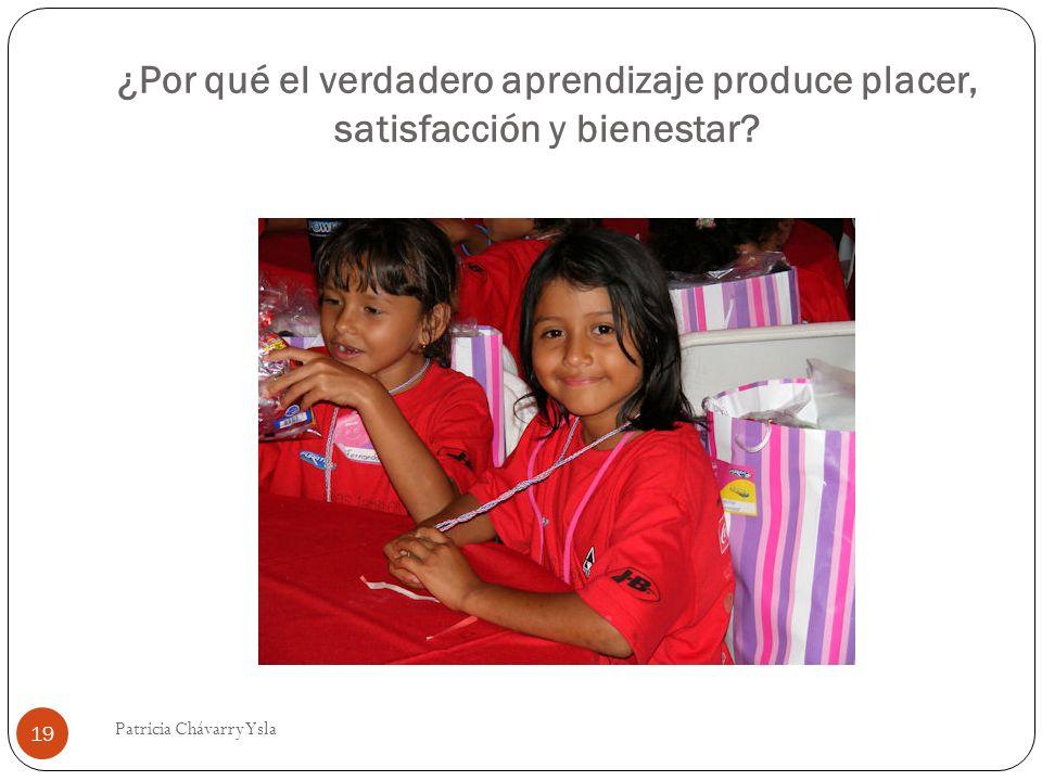 ¿Por qué el verdadero aprendizaje produce placer, satisfacción y bienestar? 19 Patricia Chávarry Ysla