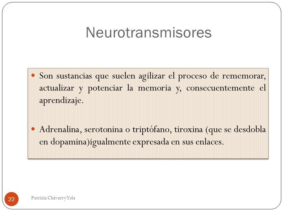 Neurotransmisores Son sustancias que suelen agilizar el proceso de rememorar, actualizar y potenciar la memoria y, consecuentemente el aprendizaje.