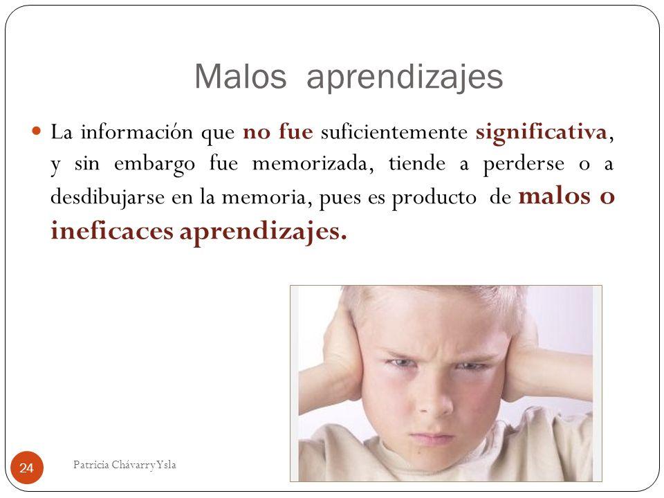 Malos aprendizajes La información que no fue suficientemente significativa, y sin embargo fue memorizada, tiende a perderse o a desdibujarse en la memoria, pues es producto de malos o ineficaces aprendizajes.