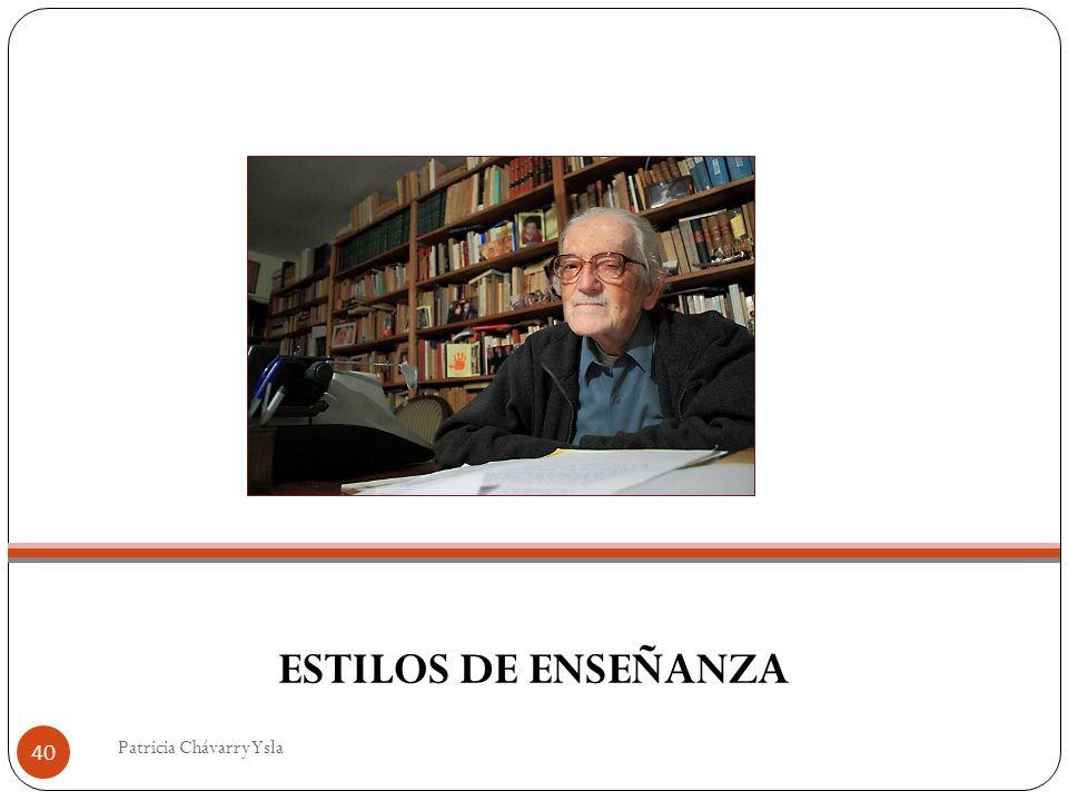 ESTILOS DE ENSEÑANZA 40 Patricia Chávarry Ysla