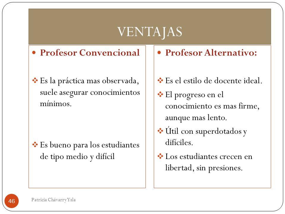 VENTAJAS Profesor Convencional Es la práctica mas observada, suele asegurar conocimientos mínimos. Es bueno para los estudiantes de tipo medio y difíc