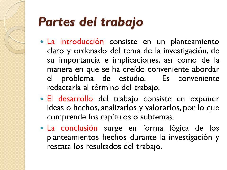 Partes del trabajo La introducción consiste en un planteamiento claro y ordenado del tema de la investigación, de su importancia e implicaciones, así