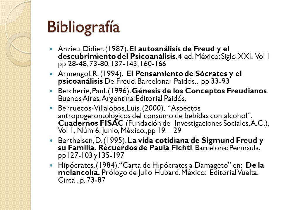 Bibliografía Anzieu, Didier. (1987). El autoanálisis de Freud y el descubrimiento del Psicoanálisis. 4 ed. México: Siglo XXI. Vol 1 pp 28-48, 73-80, 1