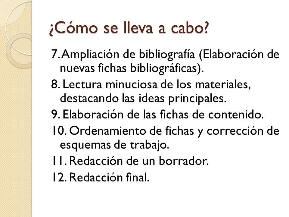 ¿Cómo se lleva a cabo? 7. Ampliación de bibliografía (Elaboración de nuevas fichas bibliográficas). 8. Lectura minuciosa de los materiales, destacando