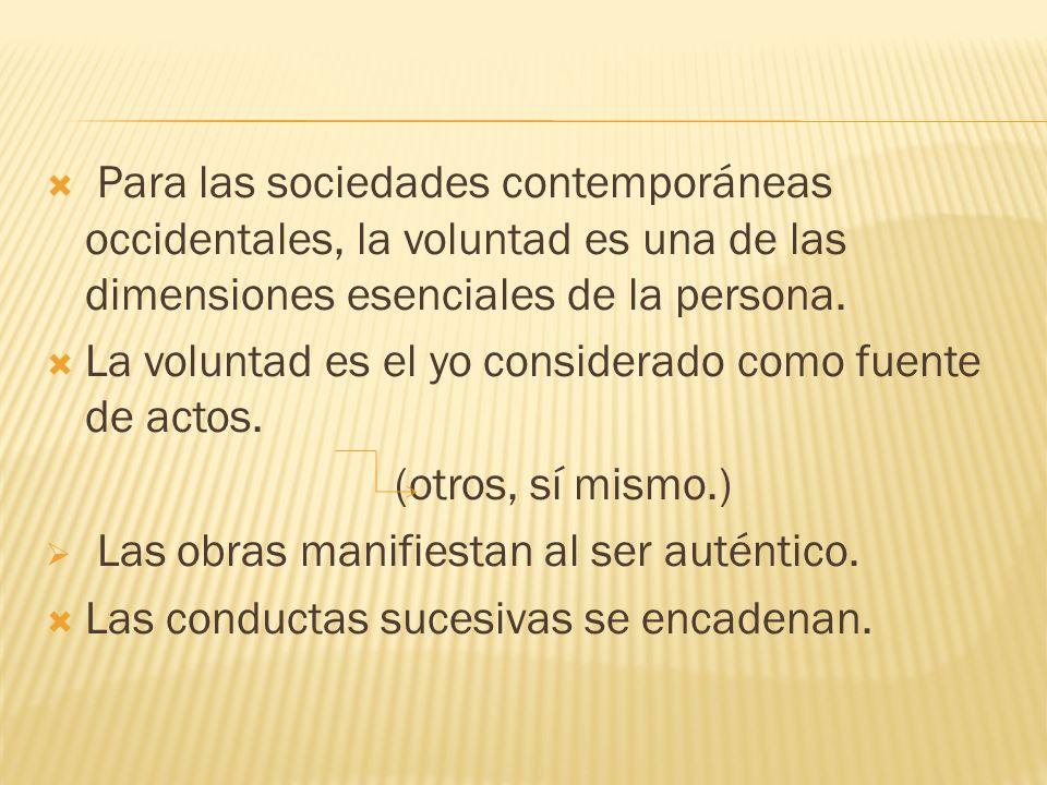 Para las sociedades contemporáneas occidentales, la voluntad es una de las dimensiones esenciales de la persona.