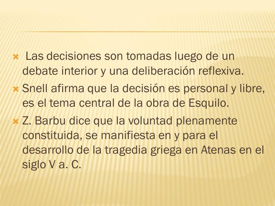 Las decisiones son tomadas luego de un debate interior y una deliberación reflexiva.
