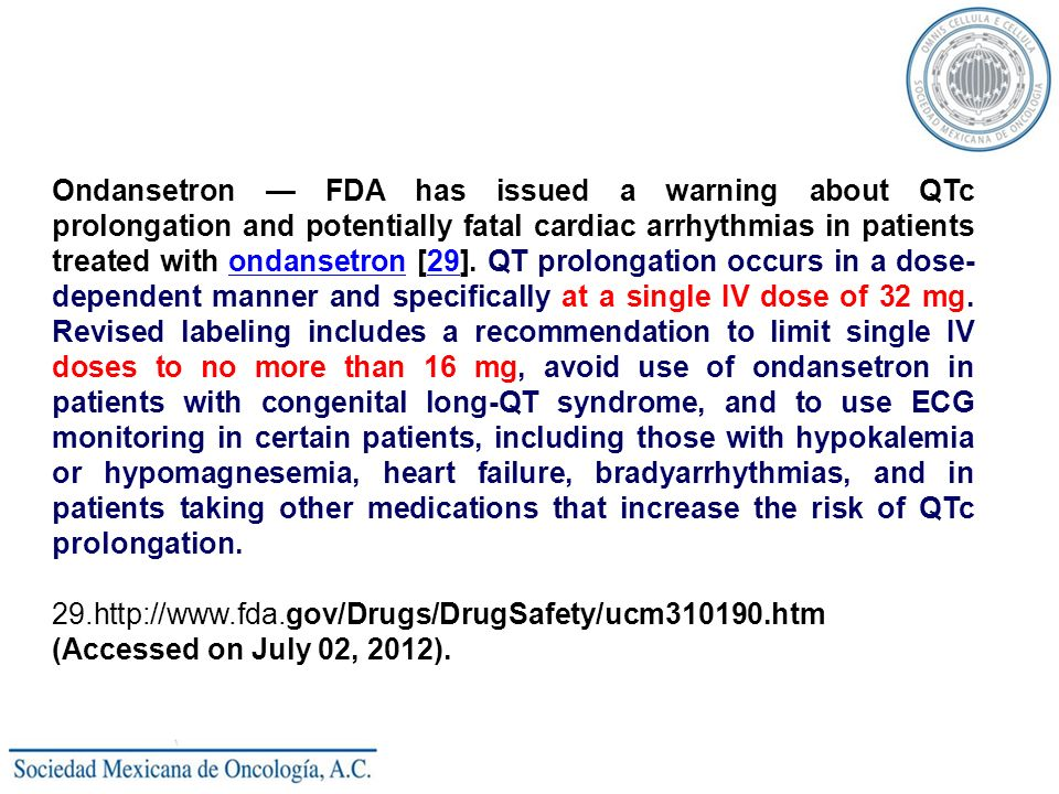 Ondansetron FDA has issued a warning about QTc prolongation and potentially fatal cardiac arrhythmias in patients treated with ondansetron [29]. QT pr