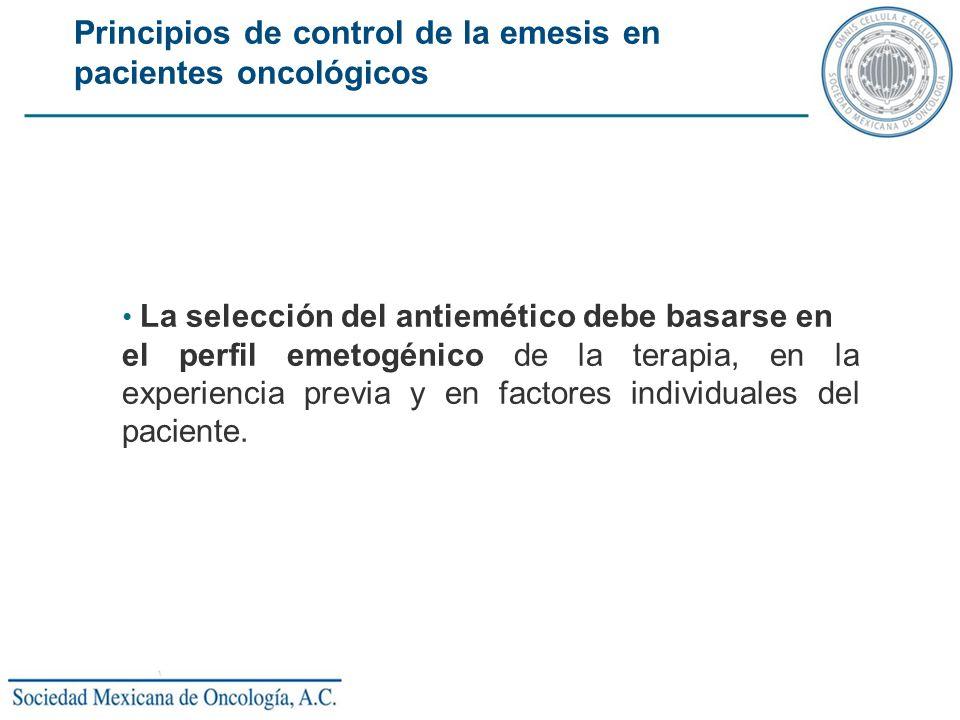 La selección del antiemético debe basarse en el perfil emetogénico de la terapia, en la experiencia previa y en factores individuales del paciente. Pr