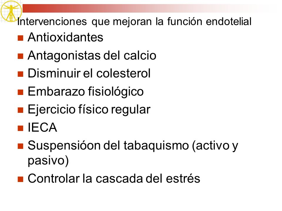 Intervenciones que mejoran la función endotelial Antioxidantes Antagonistas del calcio Disminuir el colesterol Embarazo fisiológico Ejercicio físico r