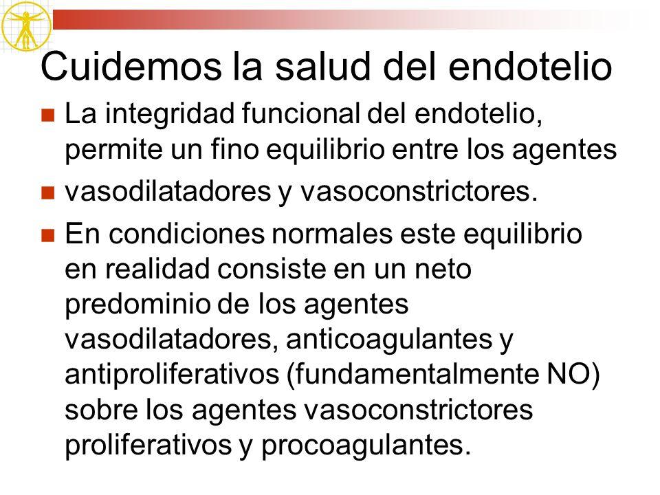 Cuidemos la salud del endotelio La integridad funcional del endotelio, permite un fino equilibrio entre los agentes vasodilatadores y vasoconstrictore