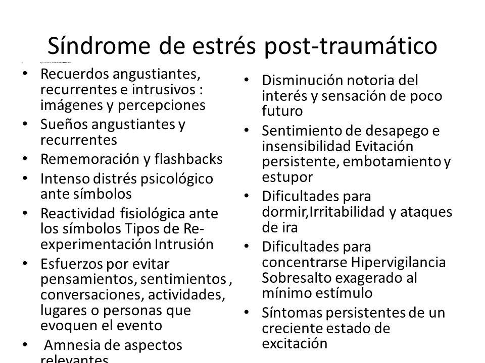 Síndrome de estrés post-traumático Significativo deterioro del desempeño El SEPT implica: Recuerdos angustiantes, recurrentes e intrusivos : imágenes