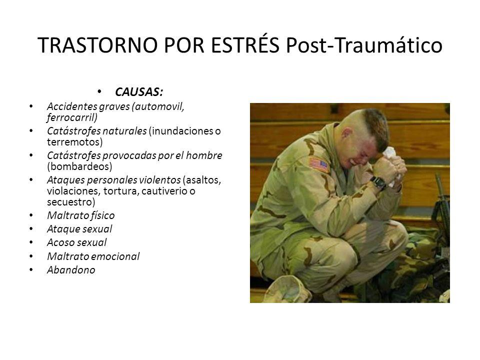 TRASTORNO POR ESTRÉS Post-Traumático CAUSAS: Accidentes graves (automovil, ferrocarril) Catástrofes naturales (inundaciones o terremotos) Catástrofes
