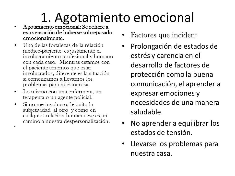 1. Agotamiento emocional Agotamiento emocional: Se refiere a esa sensación de haberse sobrepasado emocionalmente. Una de las fortalezas de la relación