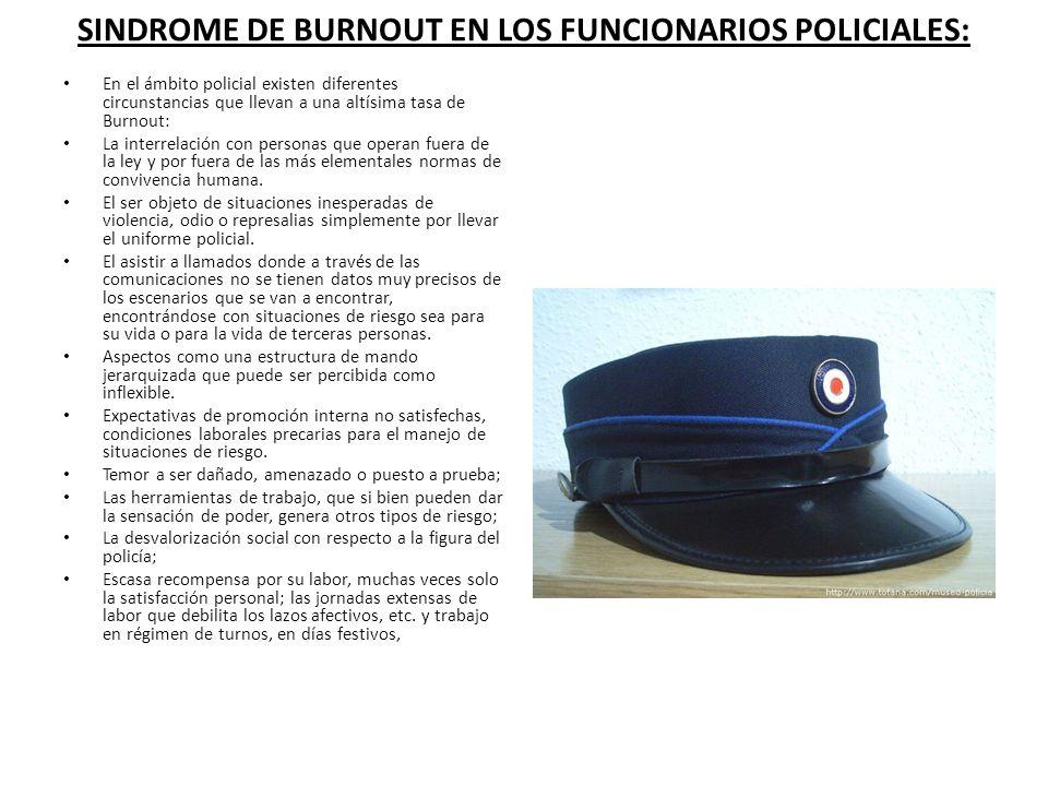 SINDROME DE BURNOUT EN LOS FUNCIONARIOS POLICIALES: En el ámbito policial existen diferentes circunstancias que llevan a una altísima tasa de Burnout: