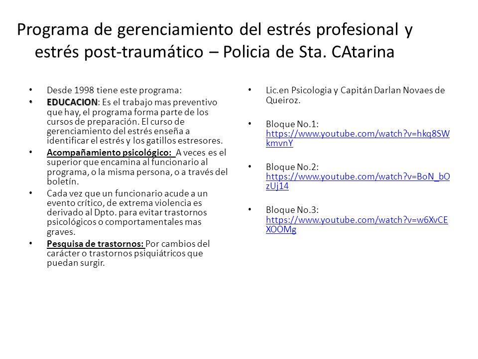 Programa de gerenciamiento del estrés profesional y estrés post-traumático – Policia de Sta. CAtarina Desde 1998 tiene este programa: EDUCACION EDUCAC