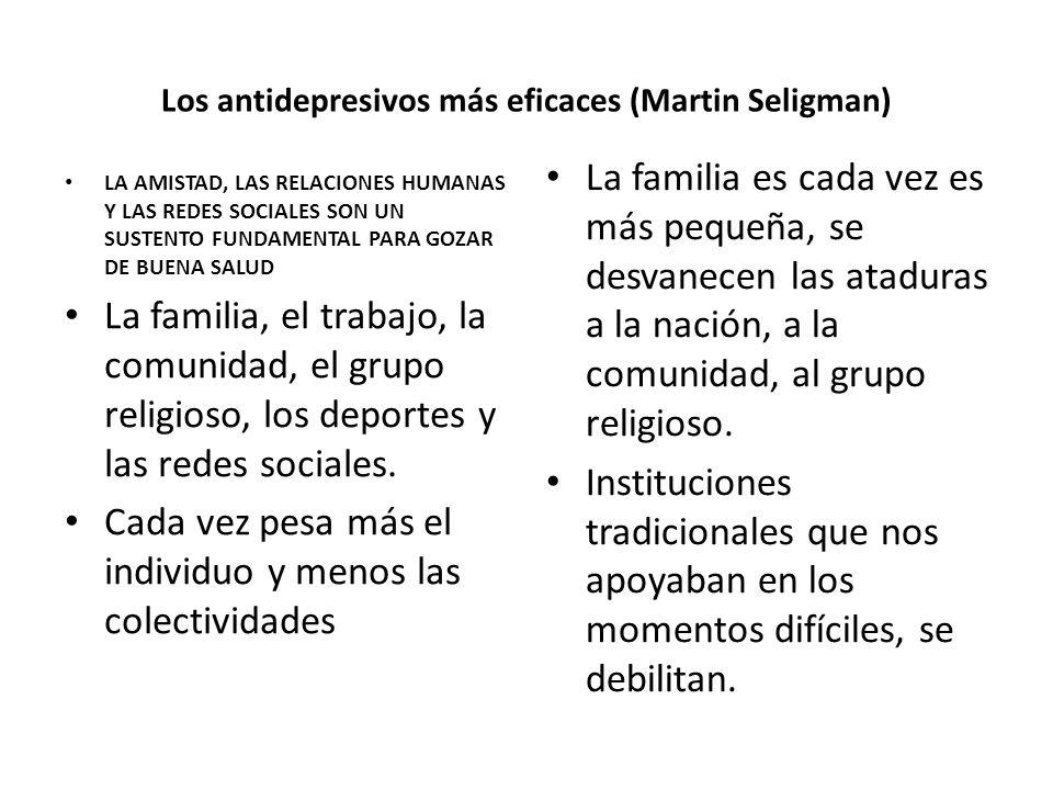 Los antidepresivos más eficaces (Martin Seligman) LA AMISTAD, LAS RELACIONES HUMANAS Y LAS REDES SOCIALES SON UN SUSTENTO FUNDAMENTAL PARA GOZAR DE BU