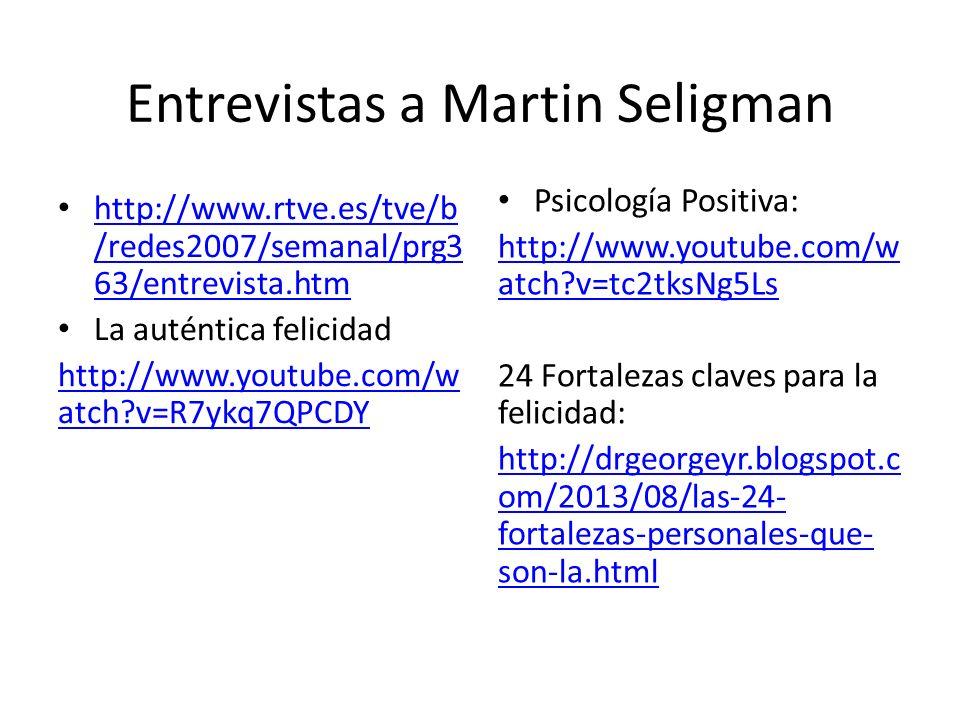 Entrevistas a Martin Seligman http://www.rtve.es/tve/b /redes2007/semanal/prg3 63/entrevista.htm http://www.rtve.es/tve/b /redes2007/semanal/prg3 63/e