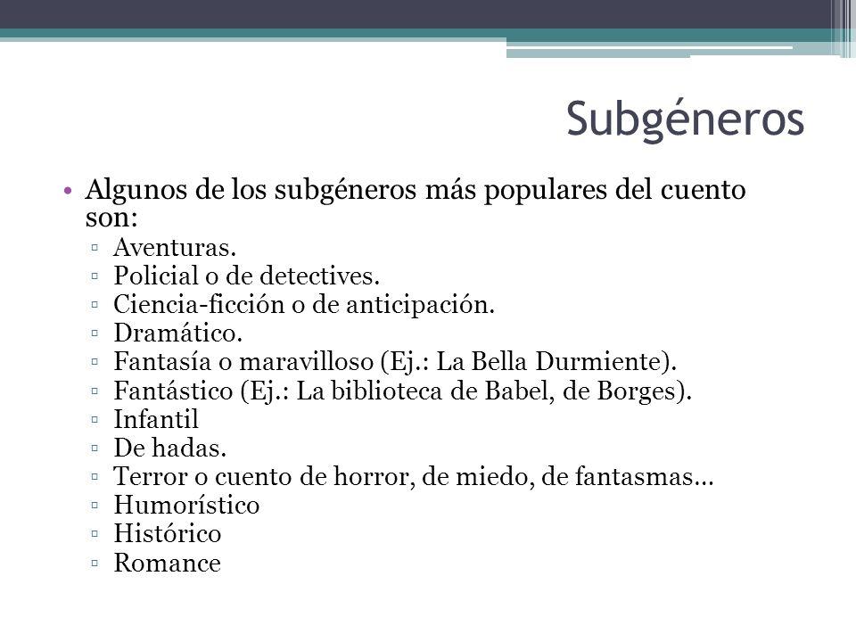 Subgéneros Algunos de los subgéneros más populares del cuento son: Aventuras. Policial o de detectives. Ciencia-ficción o de anticipación. Dramático.