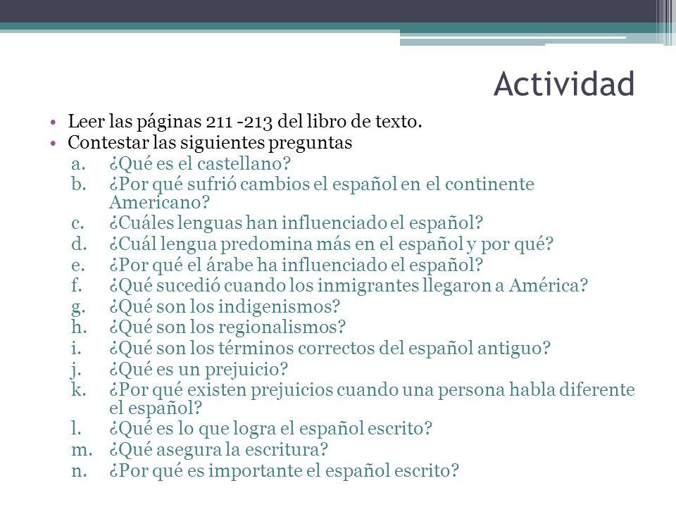 Actividad Leer las páginas 211 -213 del libro de texto. Contestar las siguientes preguntas a.¿Qué es el castellano? b.¿Por qué sufrió cambios el españ