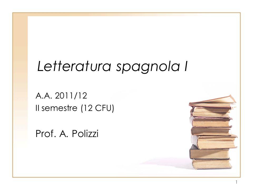 1 Letteratura spagnola I A.A. 2011/12 II semestre (12 CFU) Prof. A. Polizzi