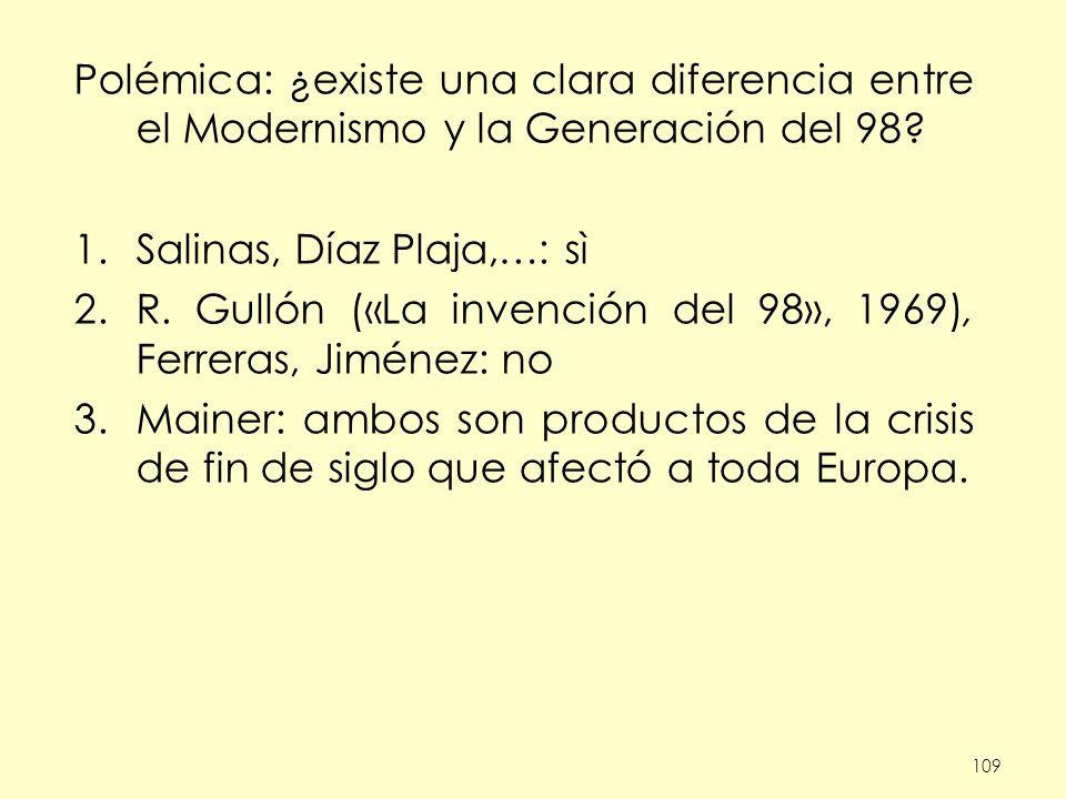 109 Polémica: ¿existe una clara diferencia entre el Modernismo y la Generación del 98? 1.Salinas, Díaz Plaja,…: sì 2.R. Gullón («La invención del 98»,