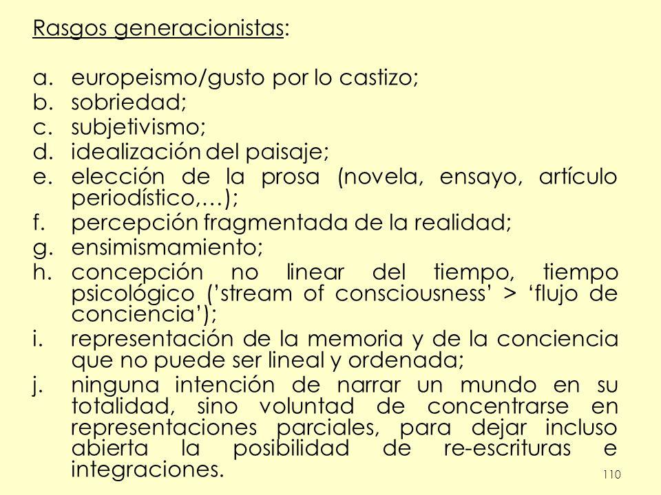 110 Rasgos generacionistas: a.europeismo/gusto por lo castizo; b.sobriedad; c.subjetivismo; d.idealización del paisaje; e.elección de la prosa (novela