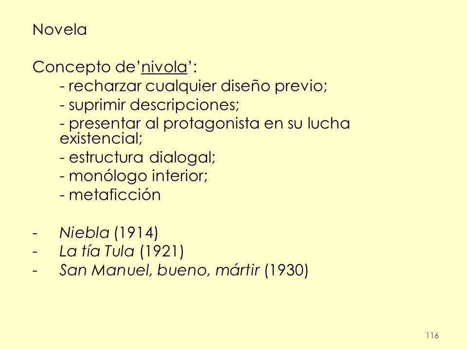 116 Novela Concepto denivola: - recharzar cualquier diseño previo; - suprimir descripciones; - presentar al protagonista en su lucha existencial; - es