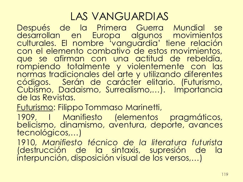 119 LAS VANGUARDIAS Después de la Primera Guerra Mundial se desarrollan en Europa algunos movimientos culturales. El nombre vanguardia tiene relación
