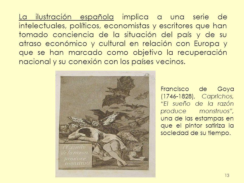 13 La ilustración española implica a una serie de intelectuales, políticos, economistas y escritores que han tomado conciencia de la situación del paí