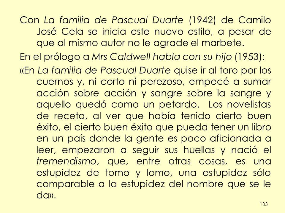 133 Con La familia de Pascual Duarte (1942) de Camilo José Cela se inicia este nuevo estilo, a pesar de que al mismo autor no le agrade el marbete. En