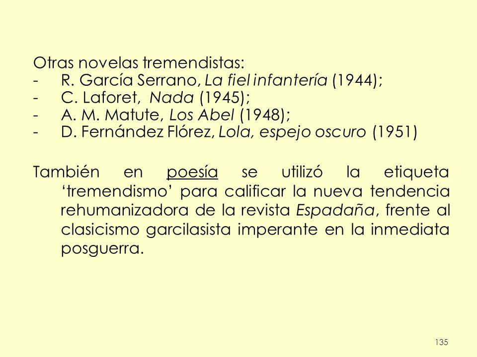 135 Otras novelas tremendistas: -R. García Serrano, La fiel infantería (1944); -C. Laforet, Nada (1945); -A. M. Matute, Los Abel (1948); -D. Fernández