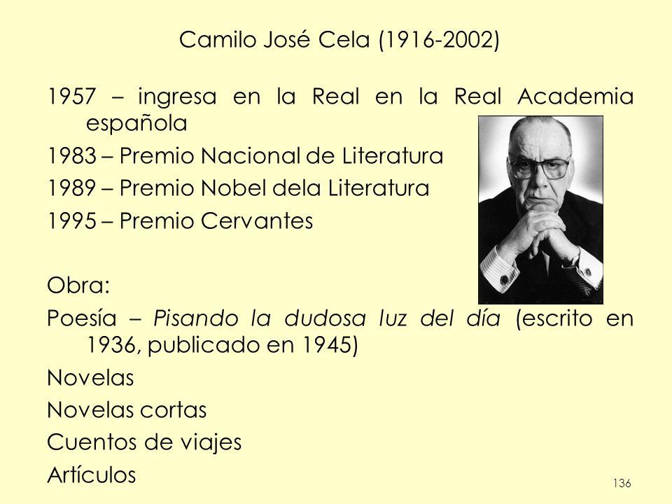 136 Camilo José Cela (1916-2002) 1957 – ingresa en la Real en la Real Academia española 1983 – Premio Nacional de Literatura 1989 – Premio Nobel dela