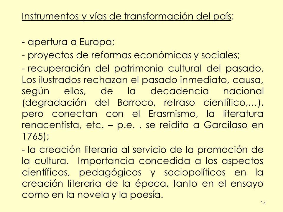 14 Instrumentos y vías de transformación del país: - apertura a Europa; - proyectos de reformas económicas y sociales; - recuperación del patrimonio cultural del pasado.