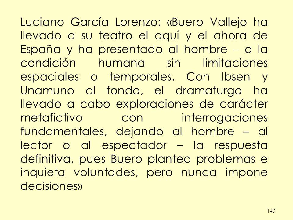 140 Luciano García Lorenzo: «Buero Vallejo ha llevado a su teatro el aquí y el ahora de España y ha presentado al hombre – a la condición humana sin limitaciones espaciales o temporales.