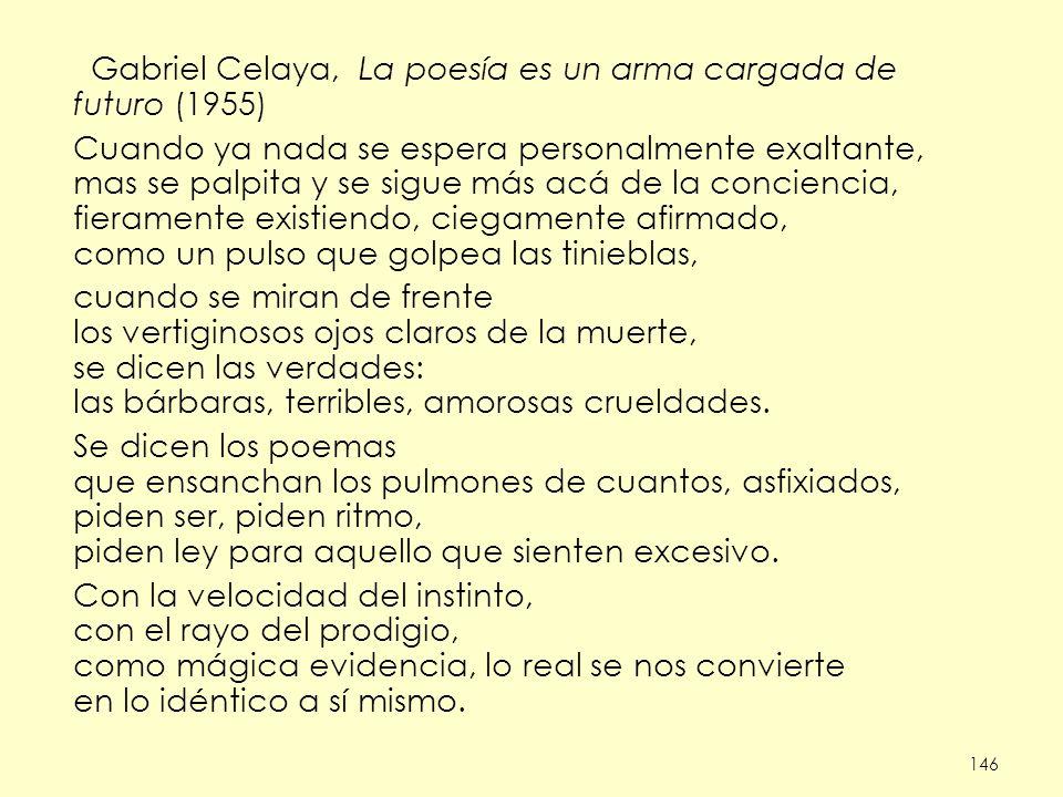 146 Gabriel Celaya, La poesía es un arma cargada de futuro (1955) Cuando ya nada se espera personalmente exaltante, mas se palpita y se sigue más acá