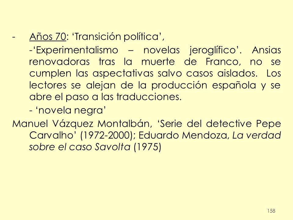 158 -Años 70: Transición política, -Experimentalismo – novelas jeroglífico. Ansias renovadoras tras la muerte de Franco, no se cumplen las aspectativa