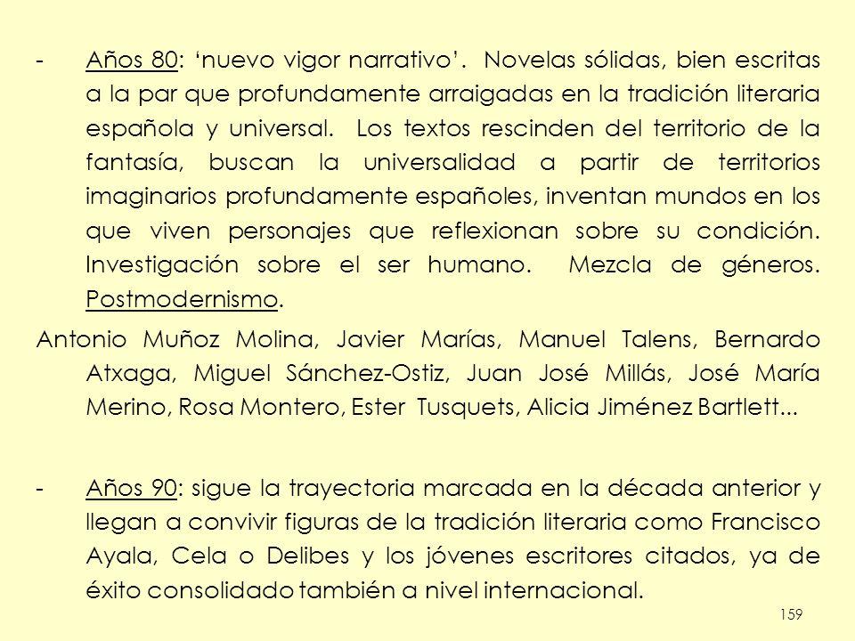 159 -Años 80: nuevo vigor narrativo. Novelas sólidas, bien escritas a la par que profundamente arraigadas en la tradición literaria española y univers