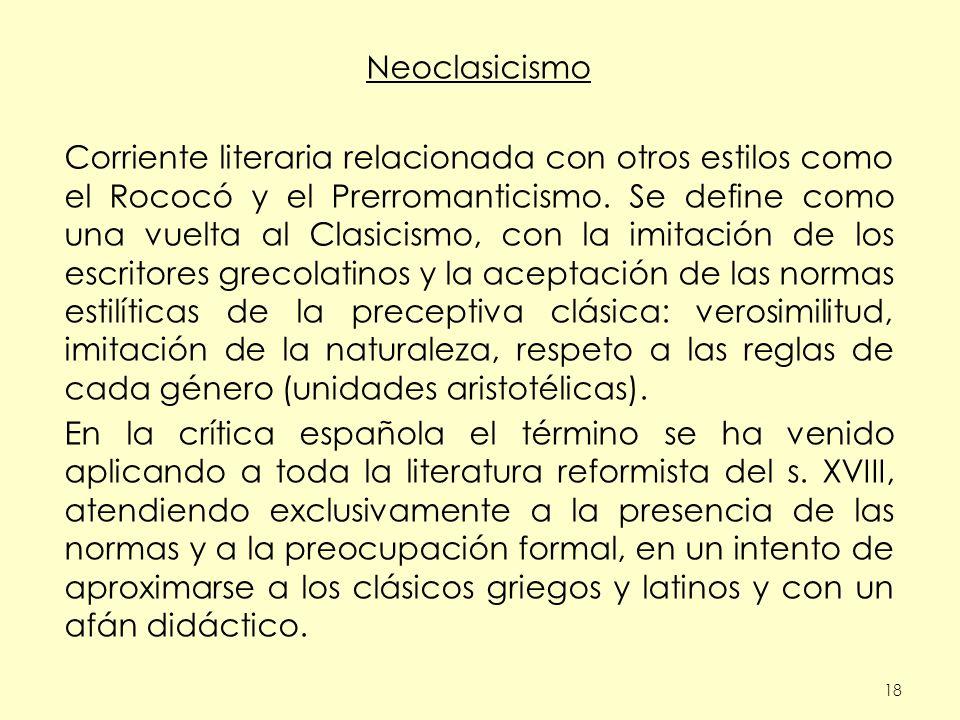 18 Neoclasicismo Corriente literaria relacionada con otros estilos como el Rococó y el Prerromanticismo. Se define como una vuelta al Clasicismo, con