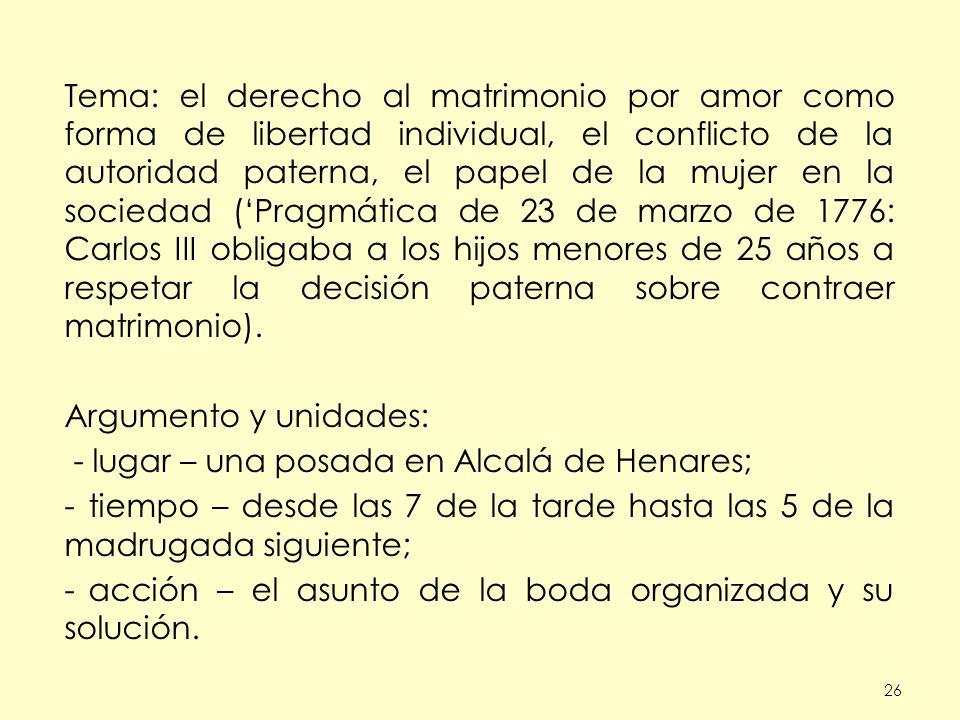26 Tema: el derecho al matrimonio por amor como forma de libertad individual, el conflicto de la autoridad paterna, el papel de la mujer en la socieda