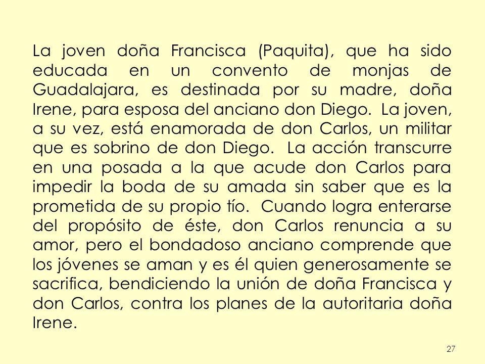 27 La joven doña Francisca (Paquita), que ha sido educada en un convento de monjas de Guadalajara, es destinada por su madre, doña Irene, para esposa