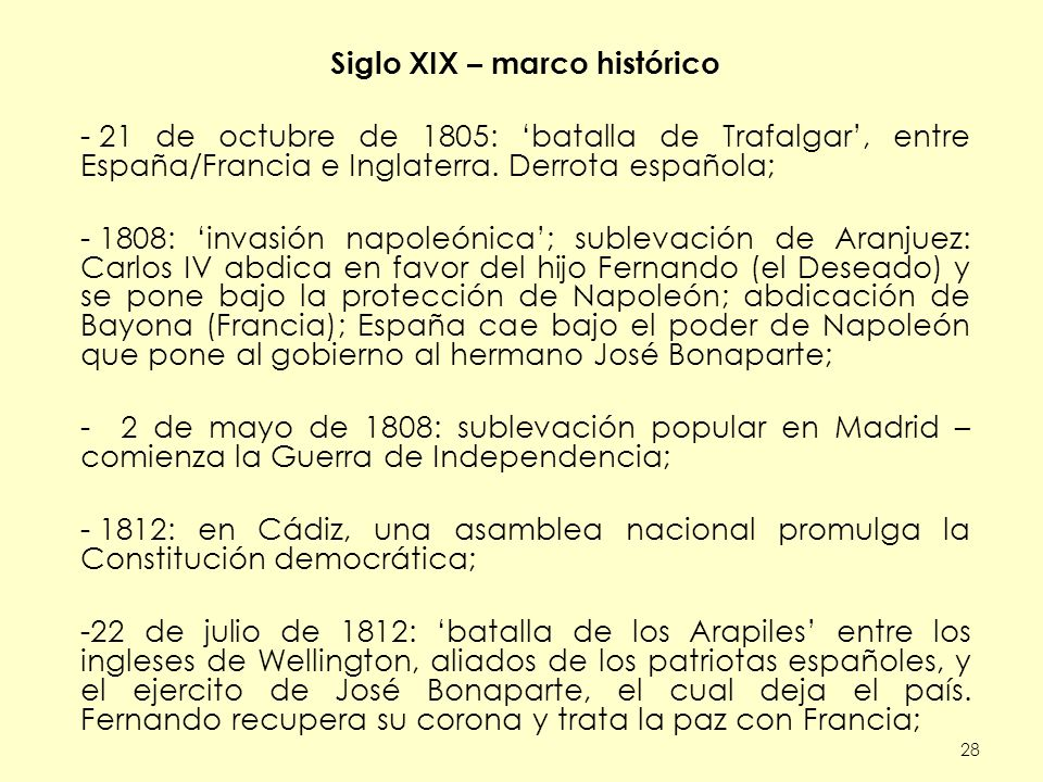 28 Siglo XIX – marco histórico - 21 de octubre de 1805: batalla de Trafalgar, entre España/Francia e Inglaterra. Derrota española; - 1808: invasión na