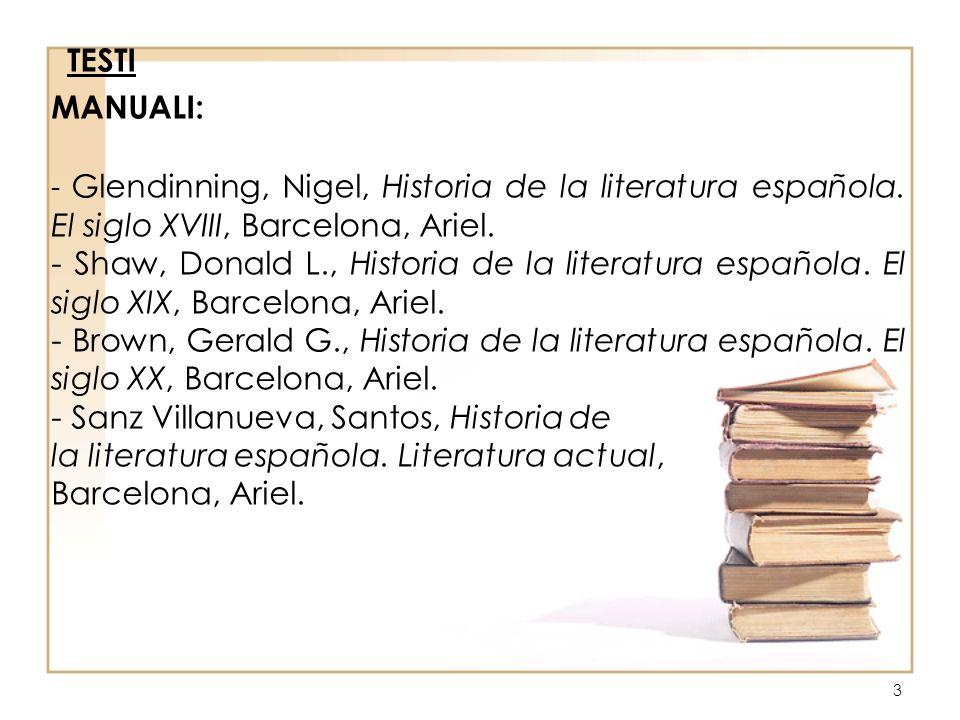 4 Dossier di brani antologici tratti dai seguenti testi, reperibile presso il Centro stampa: - Fernández Moratín, Leandro de, El sí de las niñas, Madrid, Cátedra, (acto I, actoIII – esc.