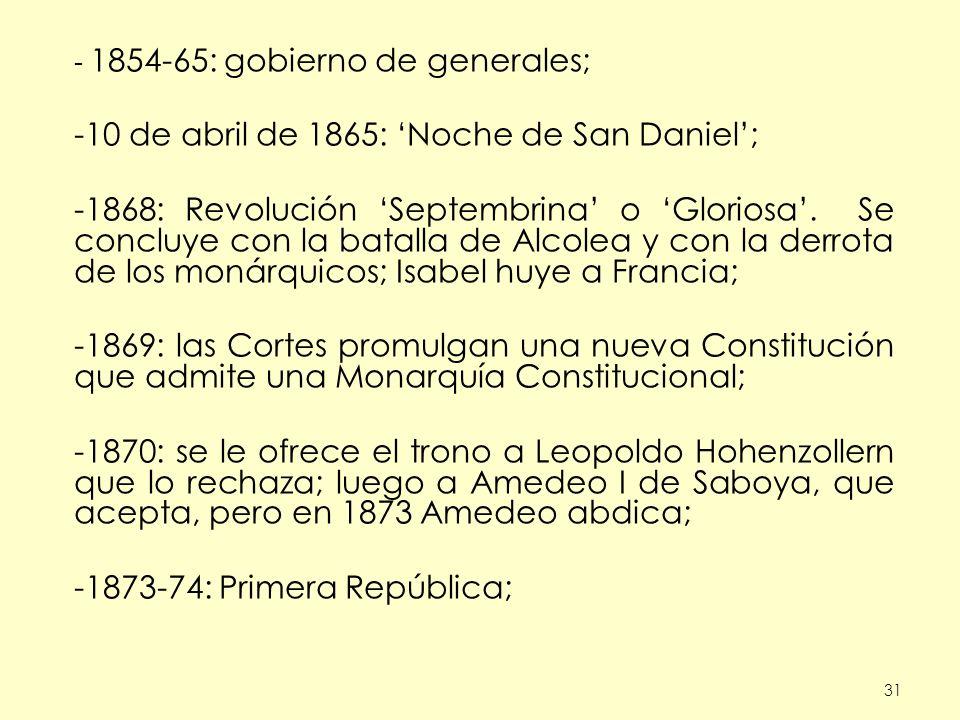31 - 1854-65: gobierno de generales; -10 de abril de 1865: Noche de San Daniel; -1868: Revolución Septembrina o Gloriosa. Se concluye con la batalla d