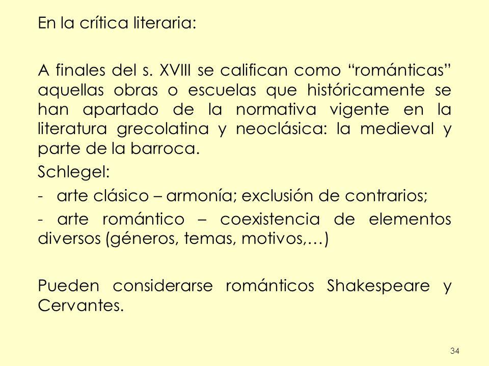 34 En la crítica literaria: A finales del s. XVIII se califican como románticas aquellas obras o escuelas que históricamente se han apartado de la nor